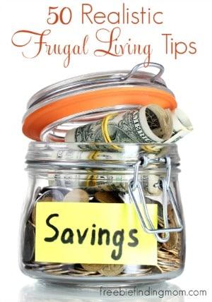 50 of the most realistic and best Frugal Living Tips - Forget coupon clipping for hours and other extreme money saving behaviors, implement these realistic frugal living tips to realize big savings.