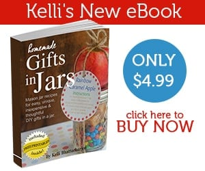 Kelli's new eBook Homemade Gifts in Jars E-book - Just $4.99, click here to buy now!