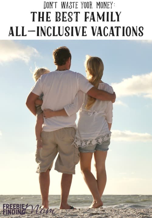 don t waste your money the best family all inclusive
