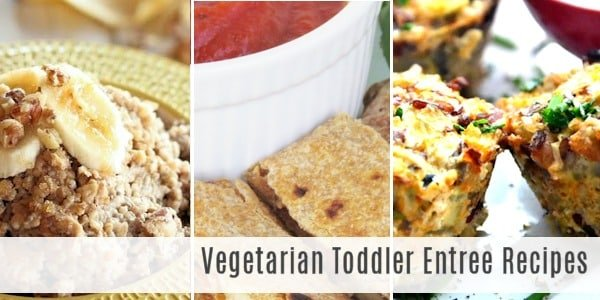 Vegetarian Toddler Recipes - Entrees