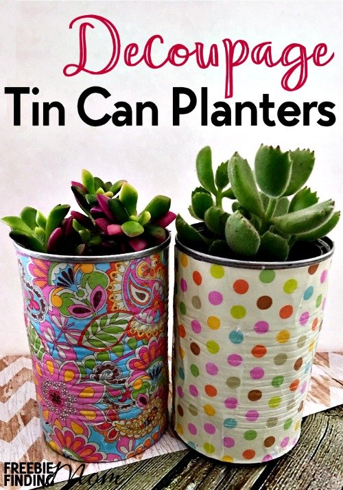 Diy tin can planters decoupage tin can planters for Tin can diy ideas