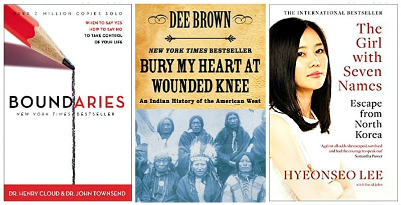 Boundaries: When To Say Yes, How to Say No by Henry Cloud, The Girl with Seven Names: A North Korean Defector's Story by Hyeonseo Lee, Bury My Heart at Wounded Knee: An Indian History of the American West by Dee Brown