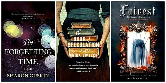 The Book of Speculation: A Novel by Erika Swyler, Fairest: The Lunar Chronicles: Levana's Story by Marissa Meyer, The Forgetting Time: A Novel by Sharon Guskin