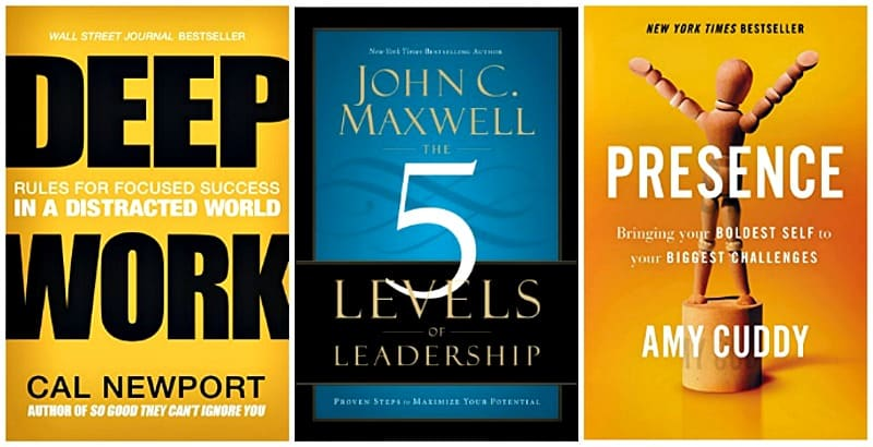 Deep Work: Rules for Focused Success in a Distracted World by Cal Newport, Presence: Bringing Your Boldest Self to Your Biggest Challenges by Amy Cuddy, The 5 Levels of Leadership: Proven Steps to Maximize Your Potential by John C. Maxwell