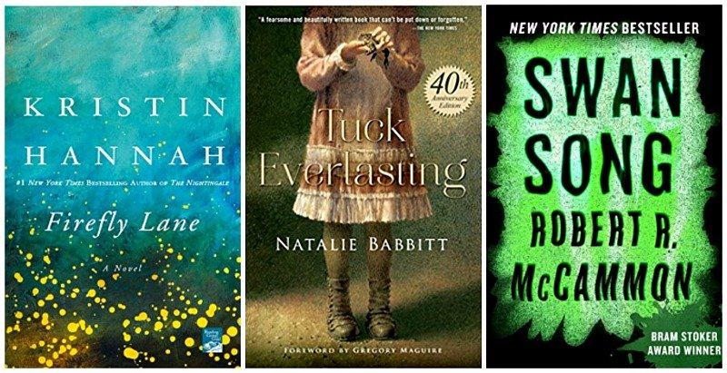 Firefly Lane by Kristin Hannah, Tuck Everlasting by Natalie Babbitt, Swan Song by Robert R. McCammon