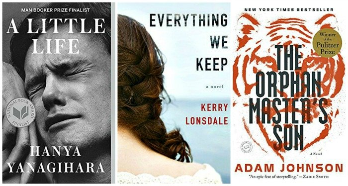 Everything We Keep by Kerry Lonsdale, A Little Life by Hanya Yanagihara, The Orphan Master's Son by Adam Johnson