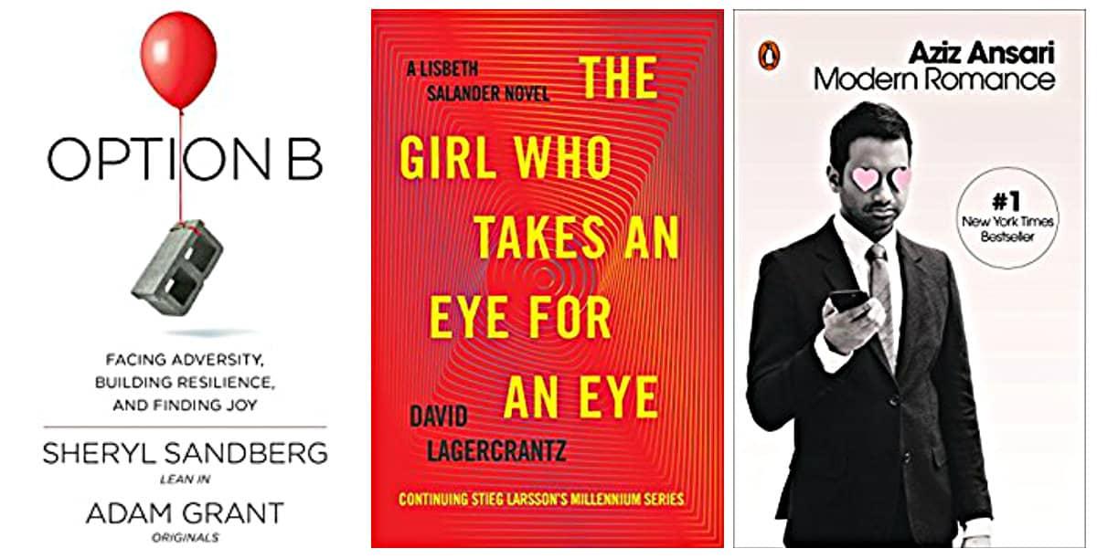 The Girl Who Takes an Eye for an Eye by David Lagercrantz, Option B: Facing Adversity, Building Resilience, and Finding Joy by Sheryl Sandberg, Modern Romance by Aziz Ansari
