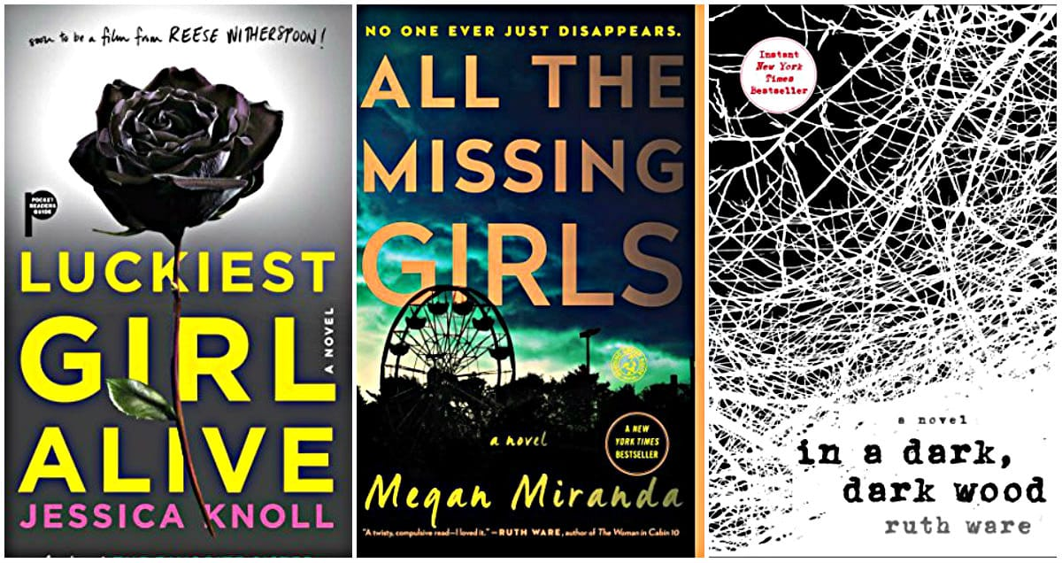 All the Missing Girls by Megan Miranda, Luckiest Girl Alive by Jessica Knoll, In a Dark, Dark Wood by Ruth Ware