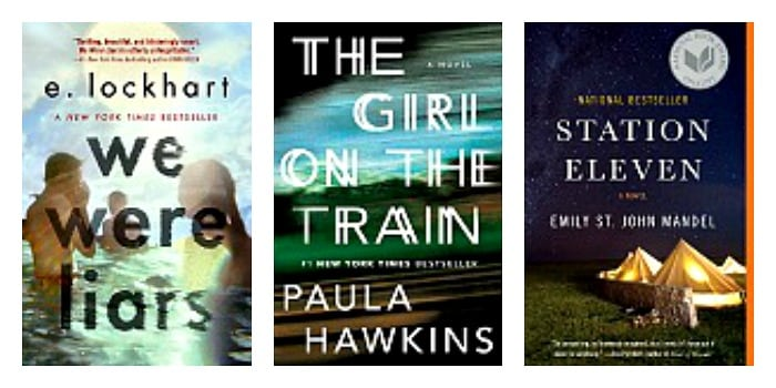 he Girl on the Train by Paula Hawkins, We Were Liars by E. Lockhart, Station Eleven by Emily St. John Mandel