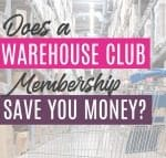 Does a Warehouse Club Membership Save You Money?