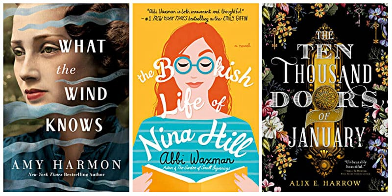 What the Wind Knows by Amy Harmon, The Ten Thousand Doors of January by Alix E. Harrow, The Bookish Life of Nina Hill by Abbi Waxman
