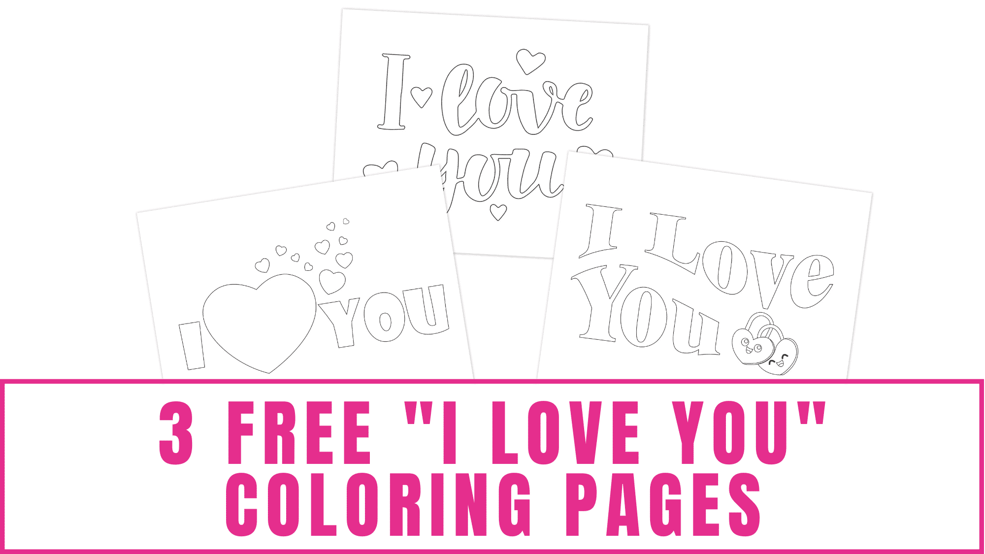 free I love you coloring pages for Valentine's Day, Mother's Day, Father's Day, or Grandparents Day