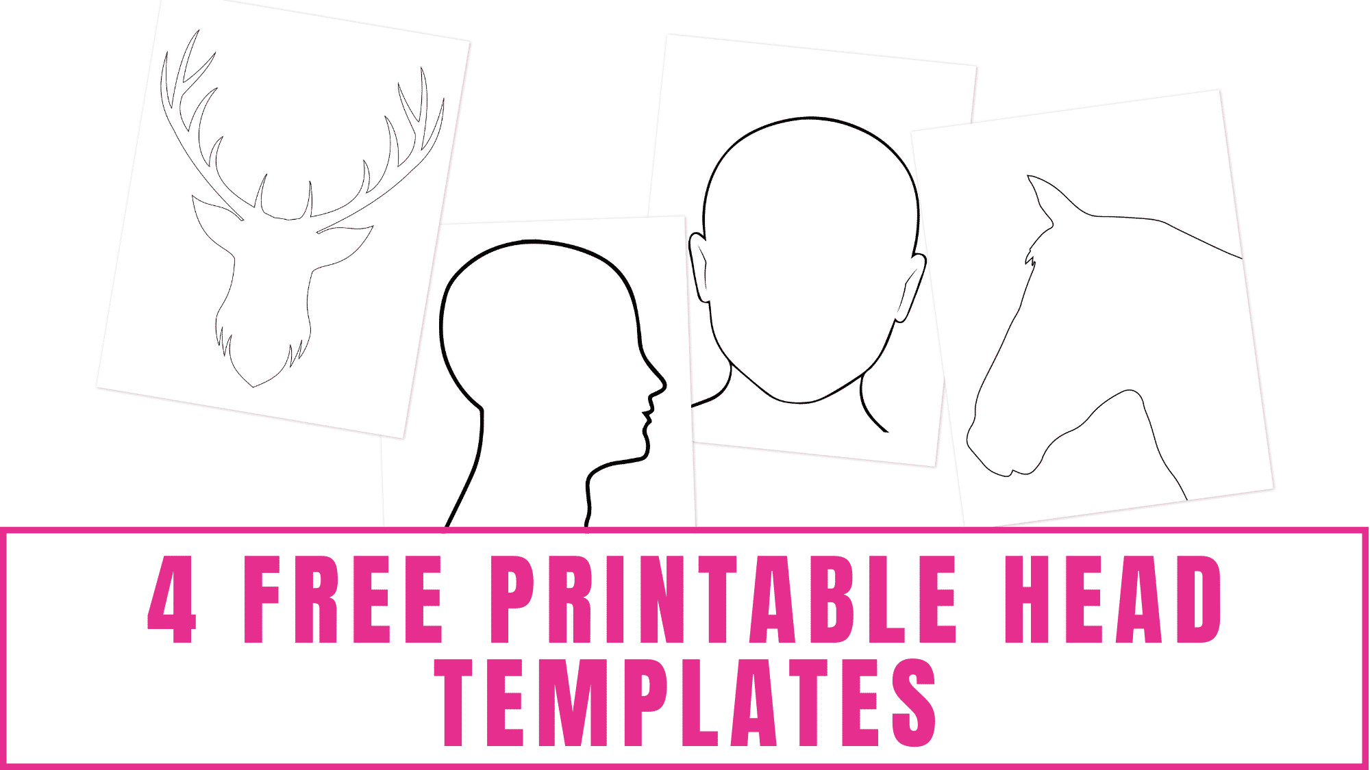 These are four free printable head templates of a human head (front facing), human head (side profile), deer head, and horse head.