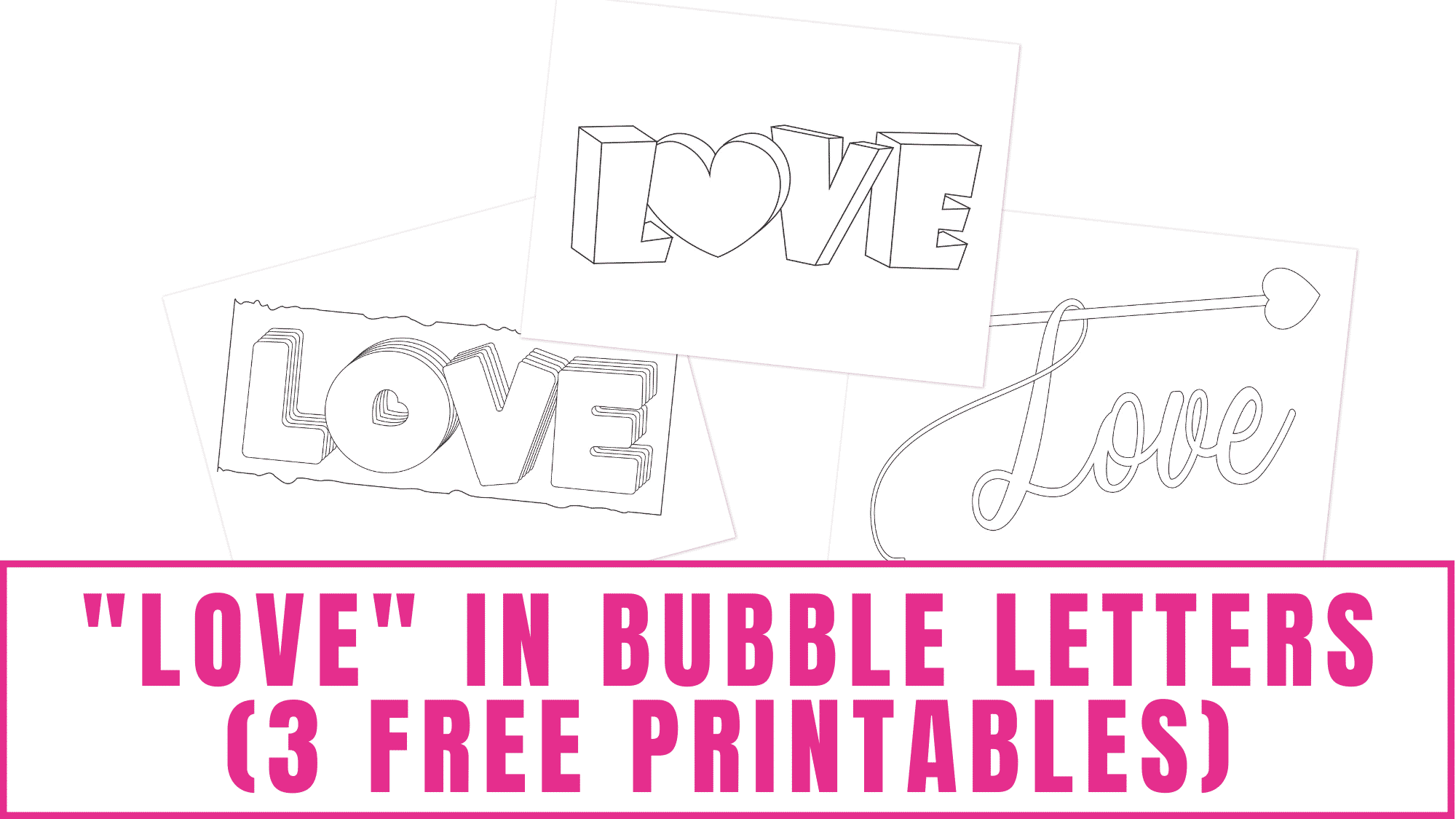 3 styles of love in bubble letters free printables