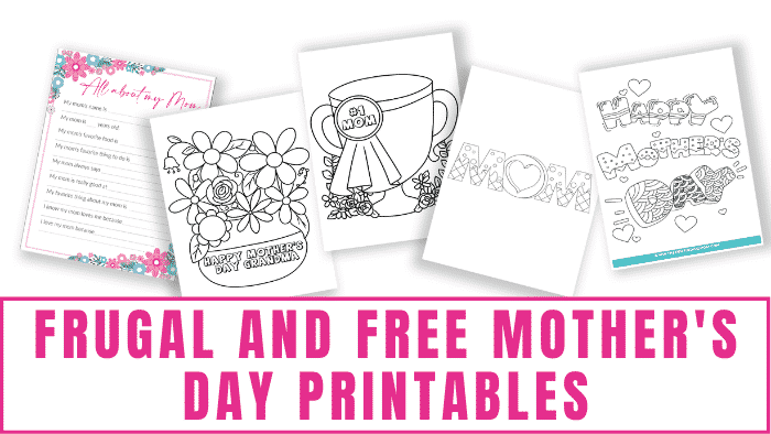Here is a bounty of frugal and free Mother's Day printables for all skill levels and budgets!