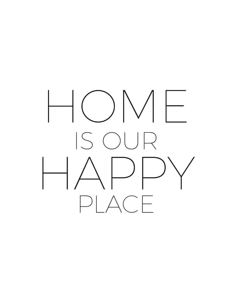 The home is our happy place frugal not free printable inspirational quote PDF uses a modern font to add a chic touch.