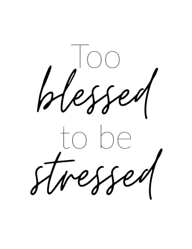 The too blessed to be stressed frugal not free printable motivational quote will help you remember all of your blessings.