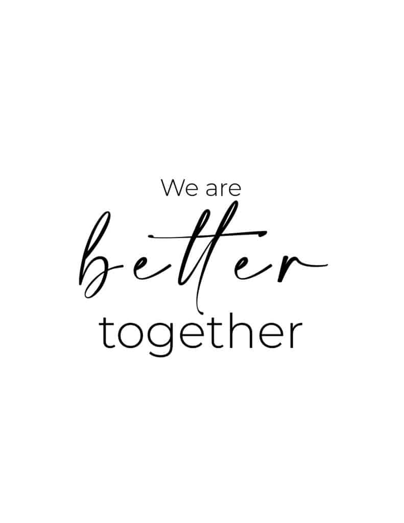 The we are better together printable quote makes for cute family decor.